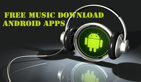 Free Music download Android Apps